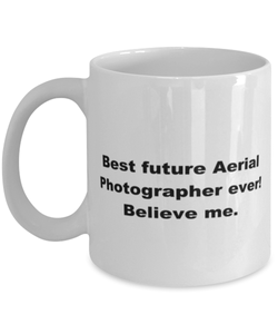 Best future Aerial Photographer ever, white coffee mug for women or men