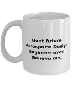 Best future Aerospace Design Engineer ever, white coffee mug for women or men