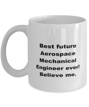 Load image into Gallery viewer, Best future Aerospace Mechanical Engineer ever, white coffee mug for women or men