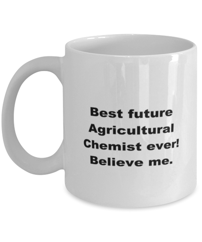 Best future Agricultural Chemist ever, white coffee mug for women or men