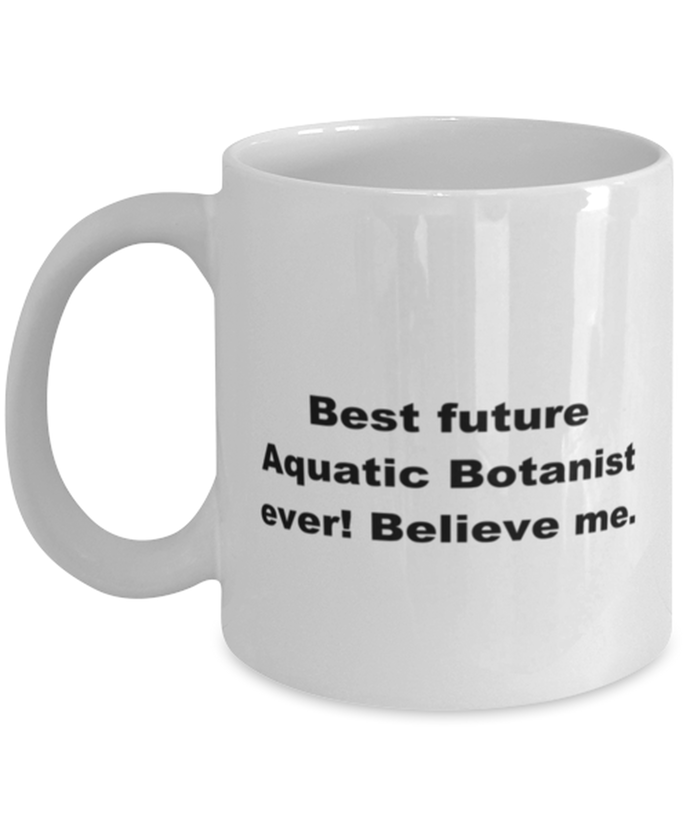 Best future Aquatic Botanist ever, white coffee mug for women or men