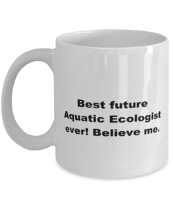 Best future Aquatic Ecologist ever, white coffee mug for women or men