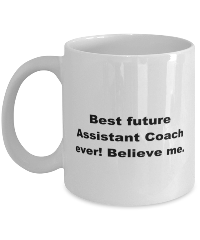 Best future Assistant Coach ever, white coffee mug for women or men