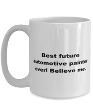 Load image into Gallery viewer, Best future Automotive painter ever, white coffee mug for women or men