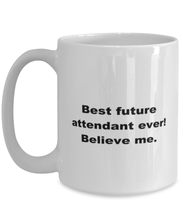 Load image into Gallery viewer, Best future Attendant ever, white coffee mug for women or men