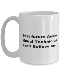 Best future Audio Visual Technician ever, white coffee mug for women or men