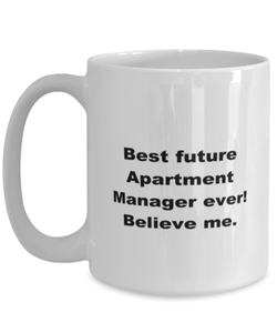 Best future Apartment Manager ever, white coffee mug for women or men