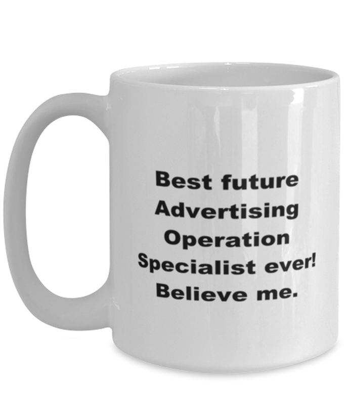 Best future Advertising Operation Specialist ever, white coffee mug for women or men