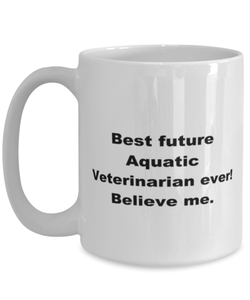 Best future Aquatic Veterinarian ever, white coffee mug for women or men
