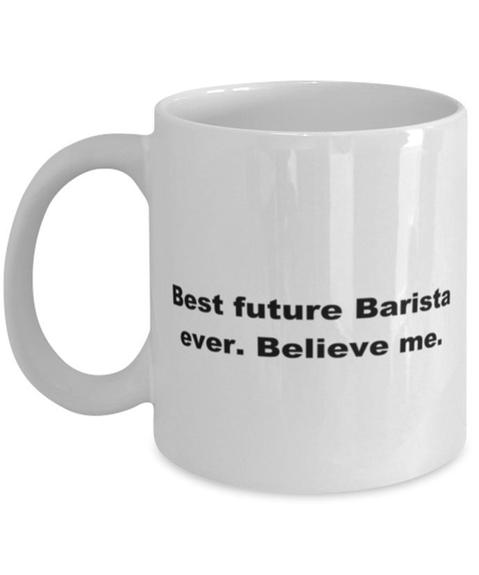 Best future Barista ever, white coffee mug for women or men