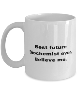 Best future Biochemist ever, white coffee mug for women or men