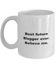 Load image into Gallery viewer, Best future Blogger ever, white coffee mug for women or men