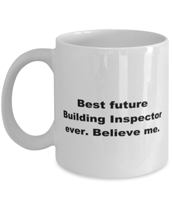 Best future Building Inspector ever, white coffee mug for women or men