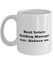 Load image into Gallery viewer, Best future Building Manager ever, white coffee mug for women or men