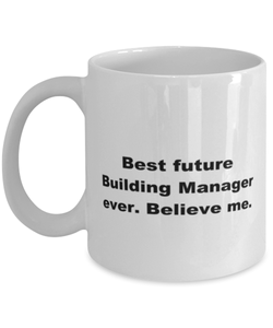 Best future Building Manager ever, white coffee mug for women or men