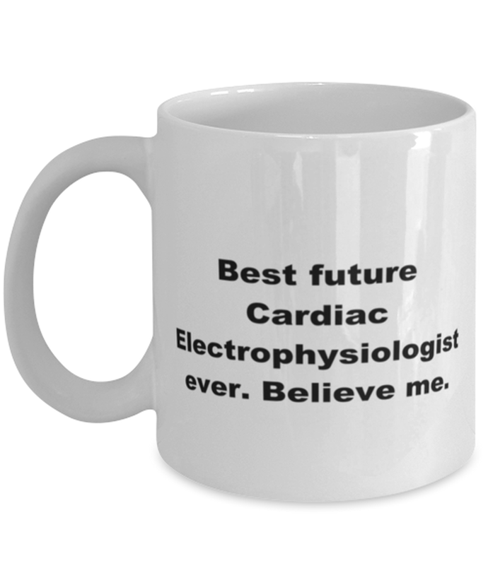 Best future Cardiac Electrophysiologist ever, white coffee mug for women or men
