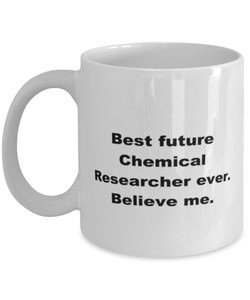 Best future Chemical Researcher ever, white coffee mug for women or men