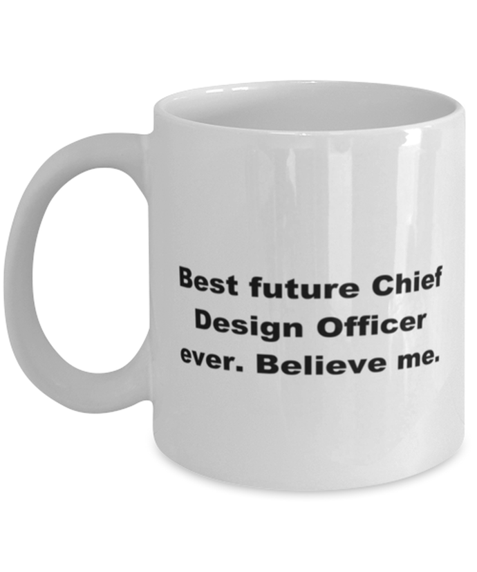 Best future Chief Design Officer ever, white coffee mug for women or men