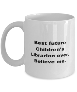 Best future Childrens Librarian ever, white coffee mug for women or men