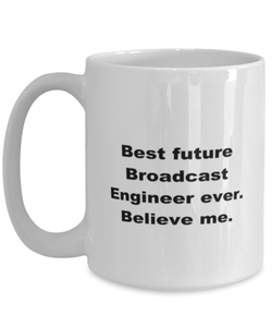 Best future Broadcast Engineer ever, white coffee mug for women or men