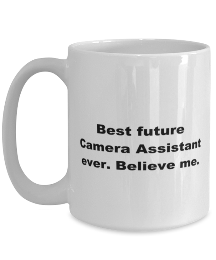 Best future Camera Assistant ever, white coffee mug for women or men