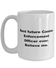Load image into Gallery viewer, Best future Canine Enforcement Officer ever, white coffee mug for women or men