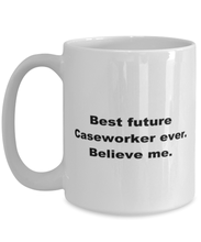 Load image into Gallery viewer, Best future Caseworker ever, white coffee mug for women or men