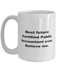 Load image into Gallery viewer, Best future Certificated Public Accountant ever, white coffee mug for women or menCertificated Public Accountant, funny, coffee, mug, cup, women, men, husband, wife, mother, father, ceramic, gift, gifts, any occasion, large, best, future, 15oz, 11oz, occu