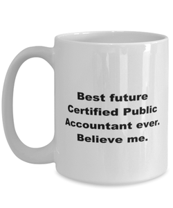 Best future Certificated Public Accountant ever, white coffee mug for women or menCertificated Public Accountant, funny, coffee, mug, cup, women, men, husband, wife, mother, father, ceramic, gift, gifts, any occasion, large, best, future, 15oz, 11oz, occu