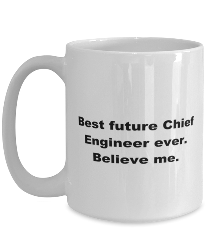 Best future Chief Engineer ever, white coffee mug for women or men