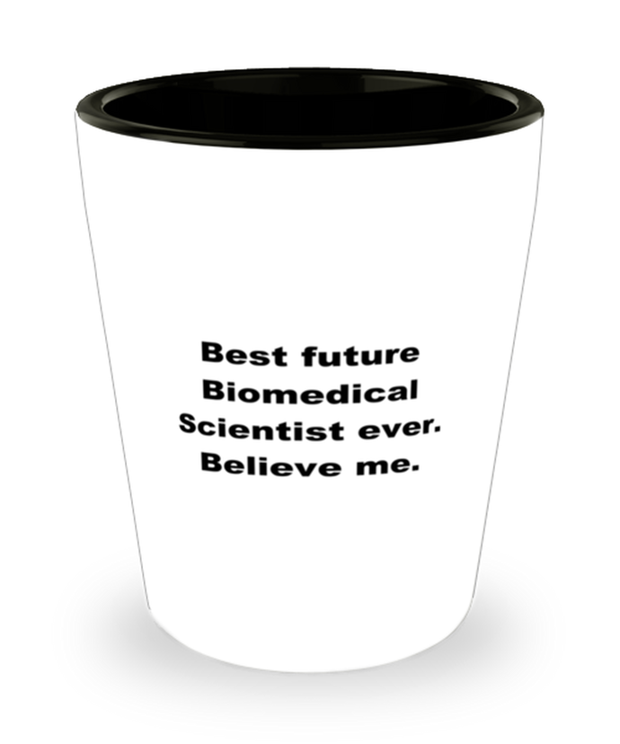 Best future Biomedical Scientist ever high quality 1.5oz shot glass microwave and dishwasher safe for anyone any occasion.
