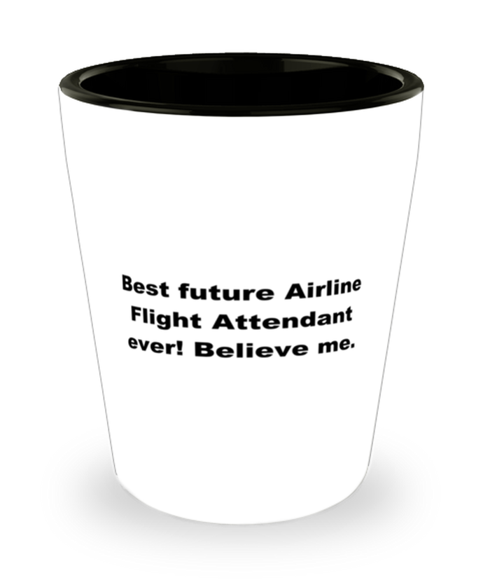 Best Flight Attendant ever, high quality 1.5oz shot glass microwave and dishwasher safe for anyone any occasion.