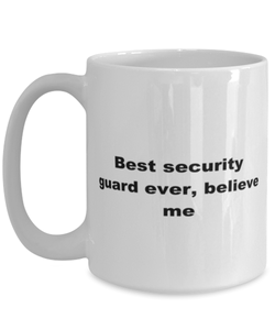 Best security guard ever, white coffee mug for women or men