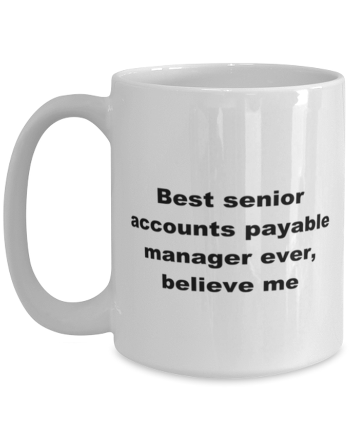 Best senior accounts payable manager ever, white coffee mug for women or men