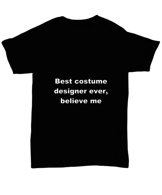 Best costume designer ever, believe me. Unsex Tee Black Cotton All sizes for men and women and children.