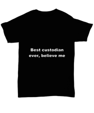 Load image into Gallery viewer, Best custodian ever, believe me. Unsex Tee Black Cotton All sizes for men and women and children.