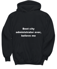Load image into Gallery viewer, Best city administrator ever, believe me. Unsex Tee Black All sizes for men and women. Hoodie Black All sizes, men or wormen pullover printed both sides.