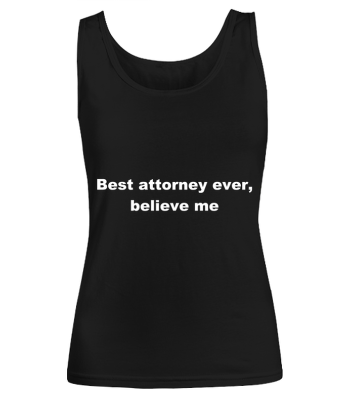 Best attorney ever, believe me Woman's tank top Black All sizes.