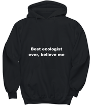 Load image into Gallery viewer, Best ecologist ever, believe me. Unsex Tee Black All sizes for men and women. Hoodie Black All sizes, men or wormen pullover printed both sides.