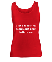 Load image into Gallery viewer, Best educational sociologist ever, believe me Woman's tank top Red All sizes.