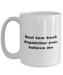 Best tow truck dispatcher ever, white coffee mug for women or men