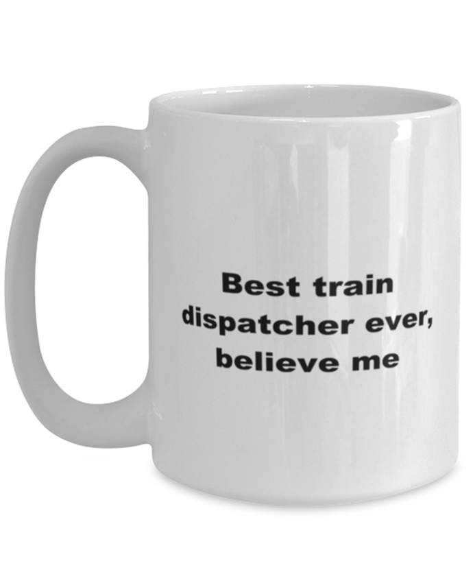 Best train dispatcher ever, white coffee mug for women or men