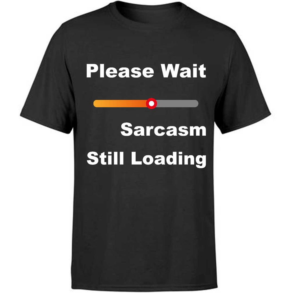 Please Wait Sarcasm Still Loading Funny Sarcastic Gift Ideas For Men Women Dad Mom Bestfriend