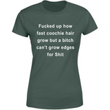 Funny Quotes Sayings Fucked Up How Fast Coochie Hair Grow A Bitch Cant Grow Edges For Shit Custom Graphic Design Gifts Ideas For men Women