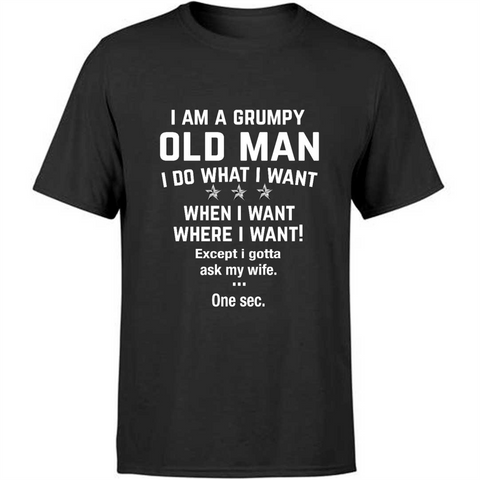 I Am A Grumpy Old Man I Do What I Want Except I Gotta Ask My Wife Funny Quotes Sayings Custom Graphic Design Gifts Ideas For Husband Dad Grandpa