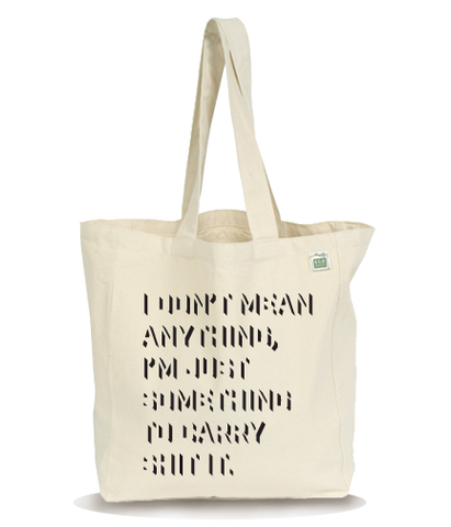 Eco Bag - I Don't Mean Anything