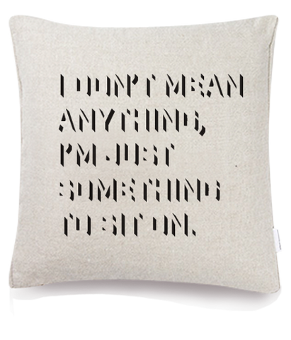 I Don't Mean Anything Cushion Cover