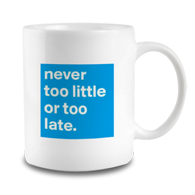 Never Too Little Mug
