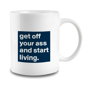 Get Off Your Ass Mug