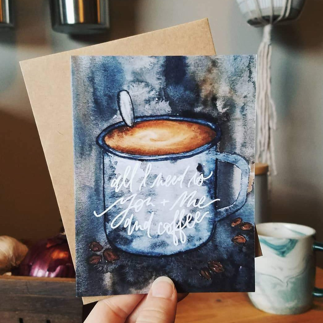 All I Need Greeting Card - Coffee - Femme Wares Niagara Local Small Business